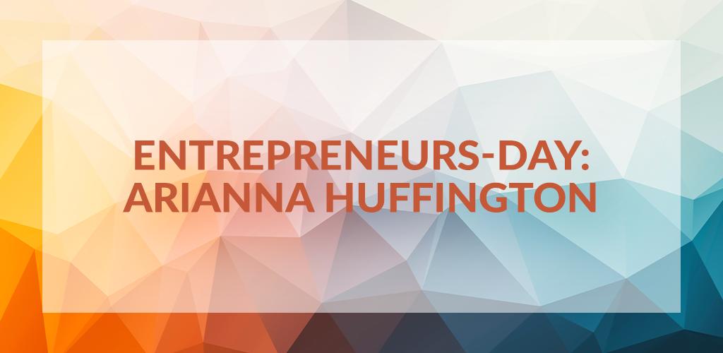 Entrepreneurs' Day: Arianna Huffington