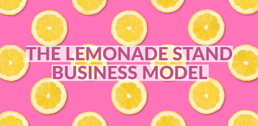 What a Lemonade Stand Can Teach You About Starting a Business From Home