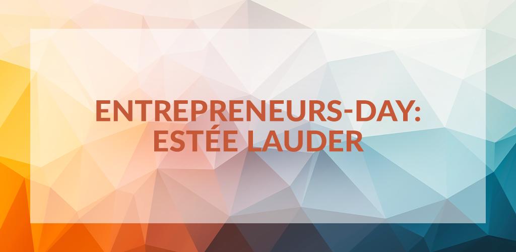 Entrepreneurs' Day: Estée Lauder