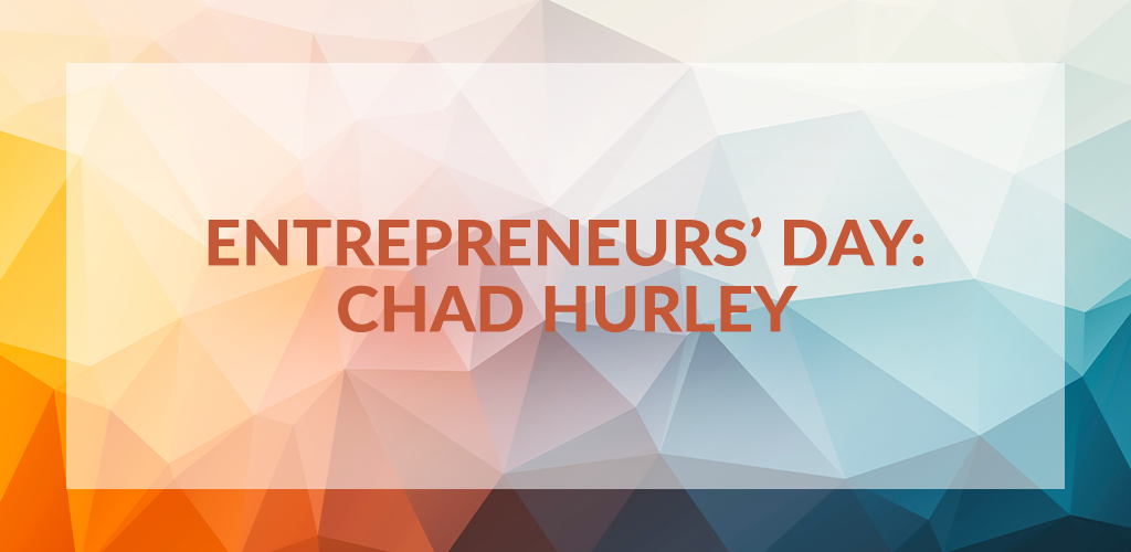 Entrepreneurs' Day: Chad Hurley