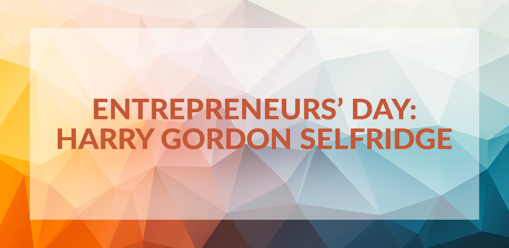 Entrepreneurs' Day: Harry Gordon Selfridge