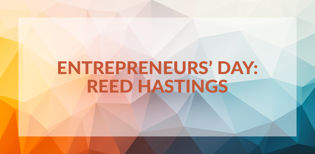 Entrepreneurs' Day: Reed Hastings